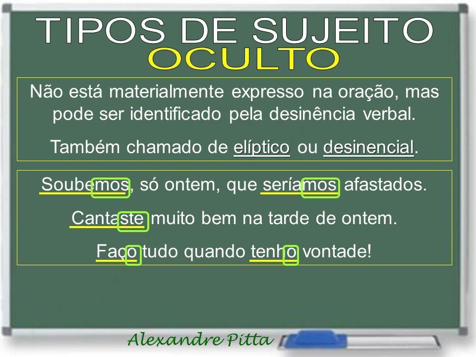 Alexandre Pitta Não está materialmente expresso na oração, mas pode ser identificado pela desinência verbal. elípticodesinencial Também chamado de elí