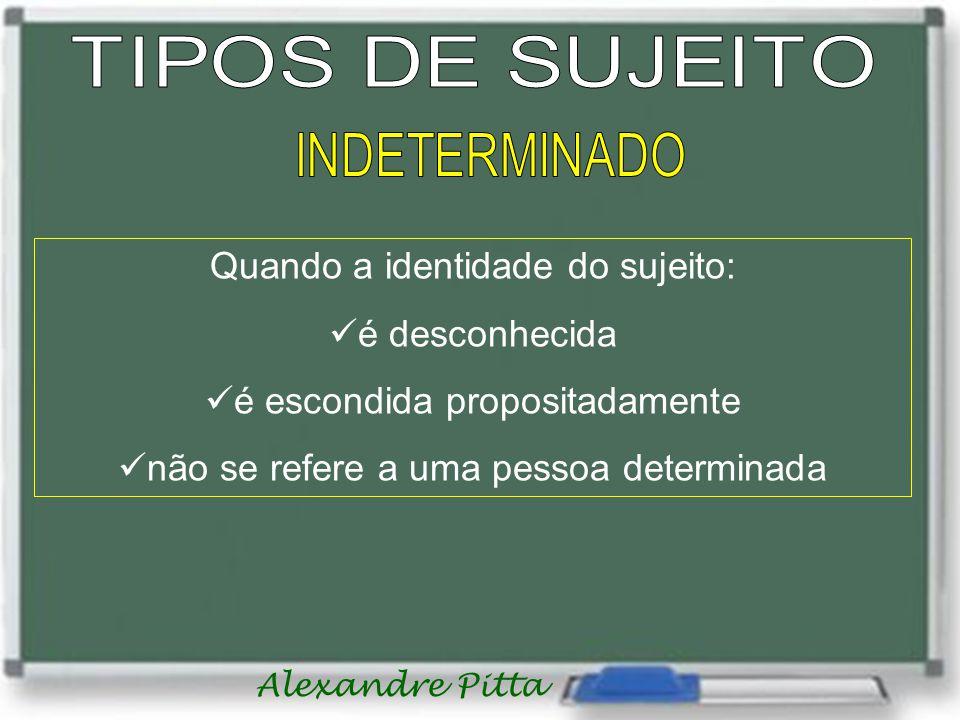 Alexandre Pitta Quando a identidade do sujeito:  é desconhecida  é escondida propositadamente  não se refere a uma pessoa determinada