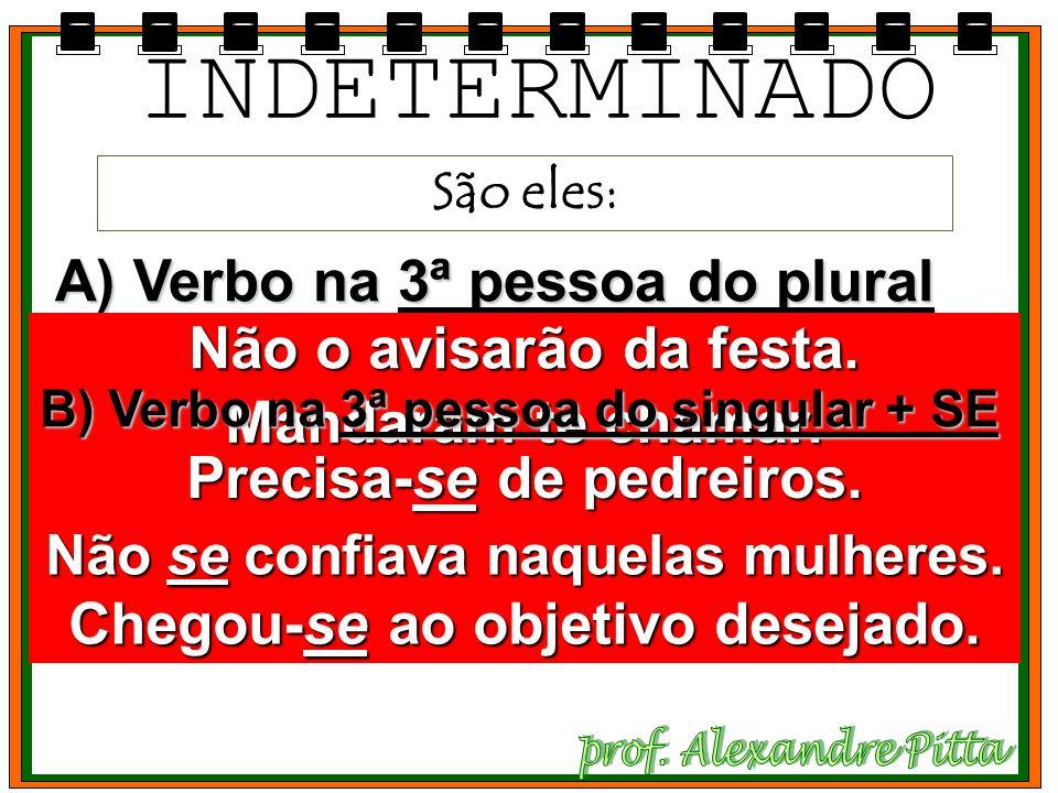 INDETERMINADO São eles: A) Verbo na 3ª pessoa do plural Não o avisarão da festa.