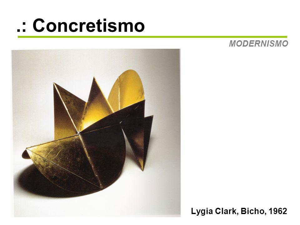 .: Concretismo Lygia Clark, Bicho, 1962 MODERNISMO
