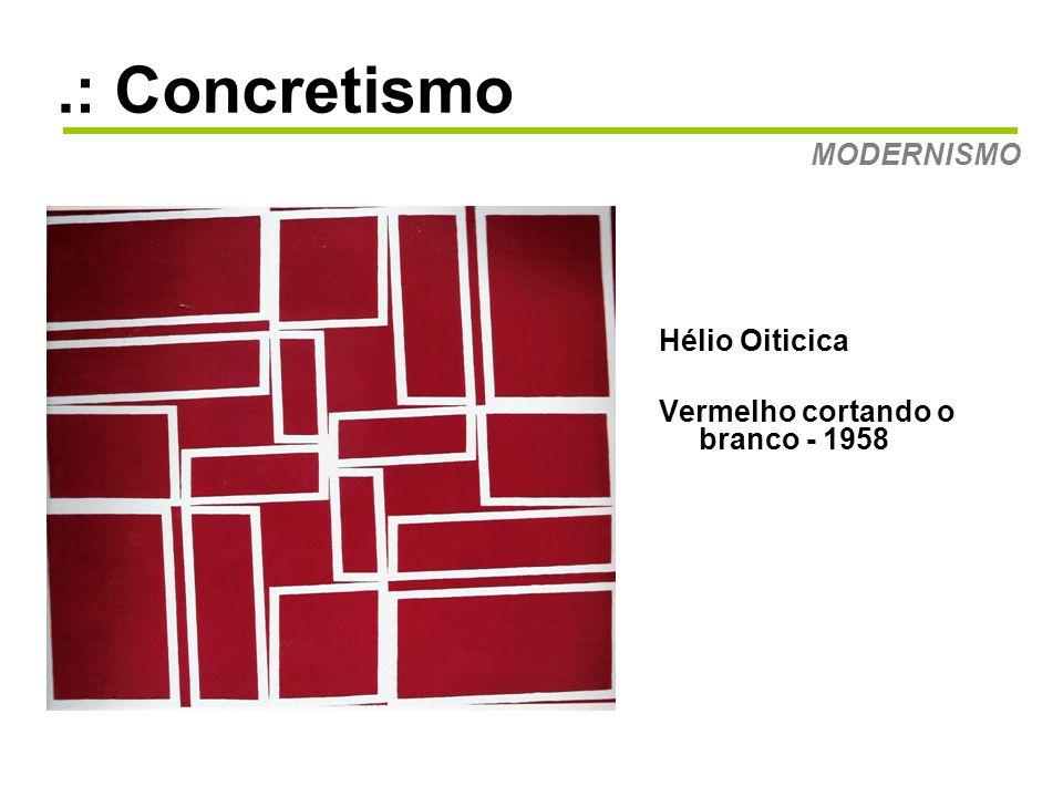.: Concretismo Hélio Oiticica Vermelho cortando o branco - 1958 MODERNISMO