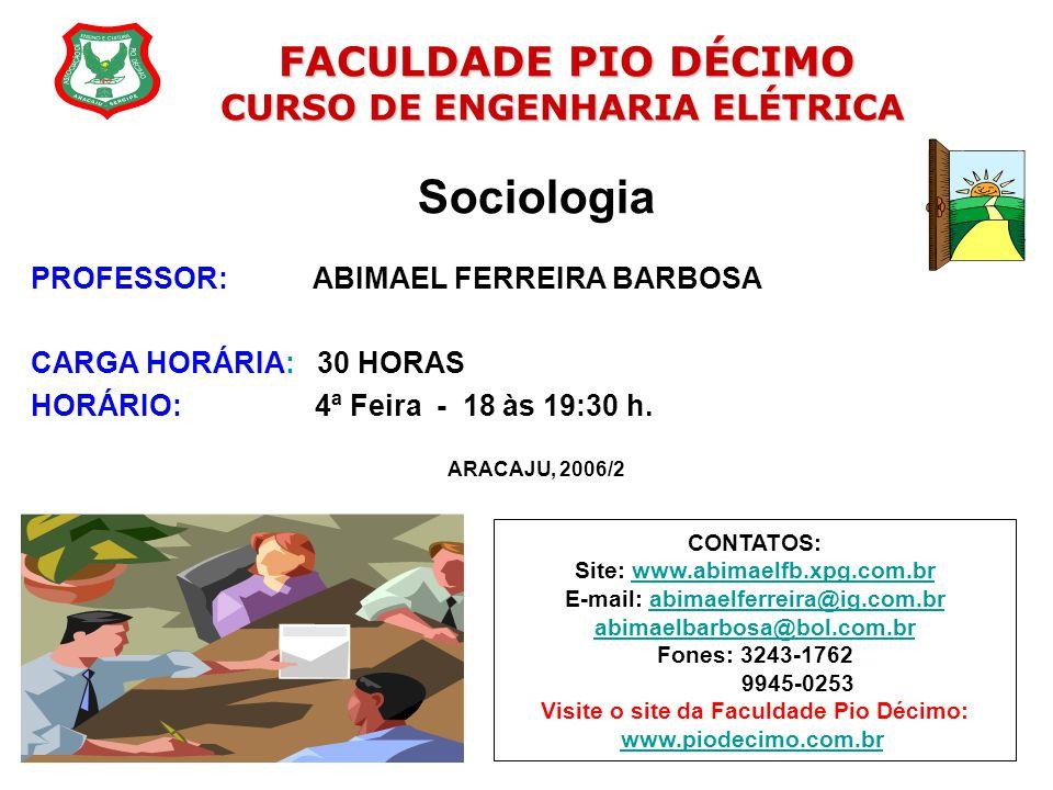 Sociologia PROFESSOR: ABIMAEL FERREIRA BARBOSA CARGA HORÁRIA: 30 HORAS HORÁRIO: 4ª Feira - 18 às 19:30 h. ARACAJU, 2006/2 FACULDADE PIO DÉCIMO FACULDA