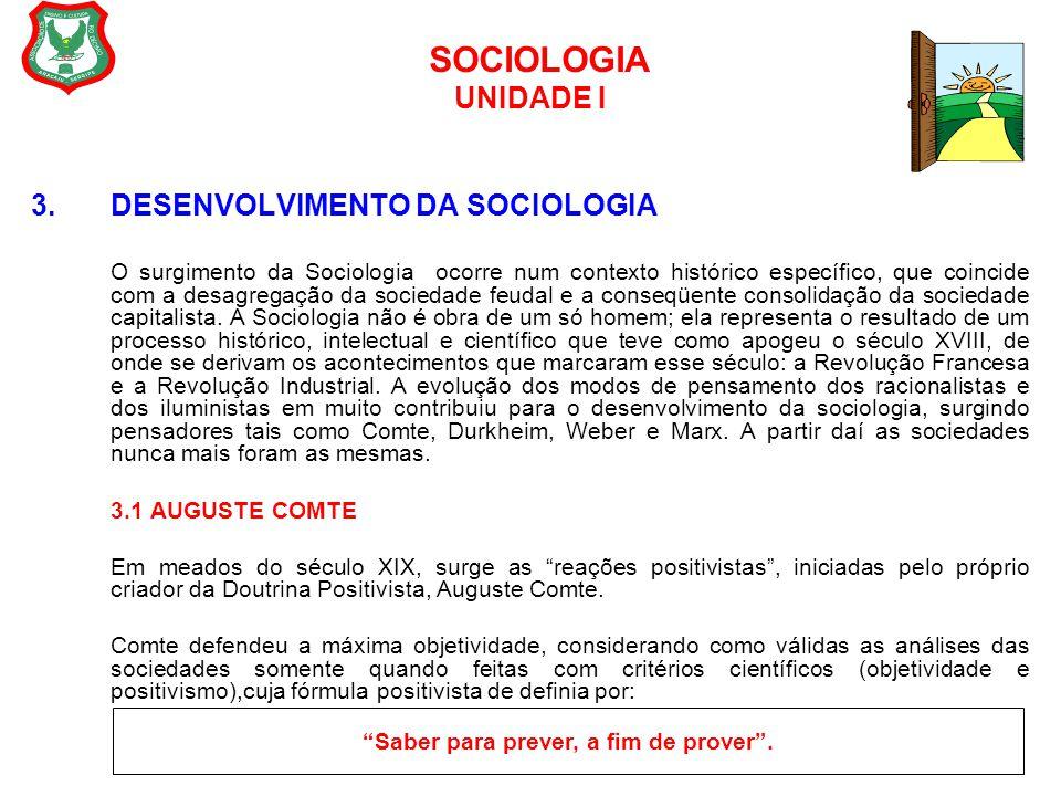 SOCIOLOGIA UNIDADE I 3. DESENVOLVIMENTO DA SOCIOLOGIA O surgimento da Sociologia ocorre num contexto histórico específico, que coincide com a desagreg
