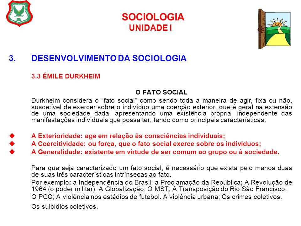 "SOCIOLOGIA UNIDADE I 3. DESENVOLVIMENTO DA SOCIOLOGIA 3.3 ÉMILE DURKHEIM O FATO SOCIAL Durkheim considera o ""fato social"" como sendo toda a maneira de"