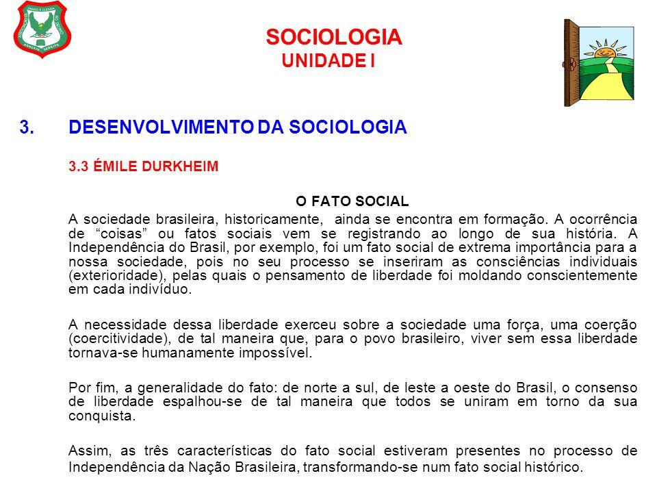 SOCIOLOGIA UNIDADE I 3. DESENVOLVIMENTO DA SOCIOLOGIA 3.3 ÉMILE DURKHEIM O FATO SOCIAL A sociedade brasileira, historicamente, ainda se encontra em fo