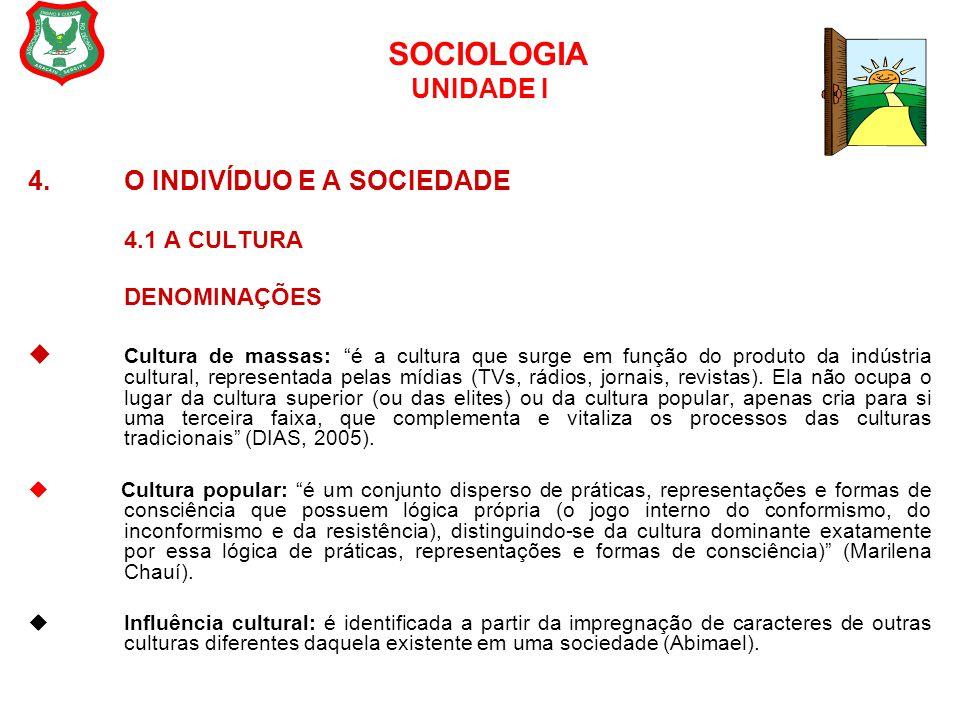 """SOCIOLOGIA UNIDADE I 4. O INDIVÍDUO E A SOCIEDADE 4.1 A CULTURA DENOMINAÇÕES  Cultura de massas: """"é a cultura que surge em função do produto da indús"""
