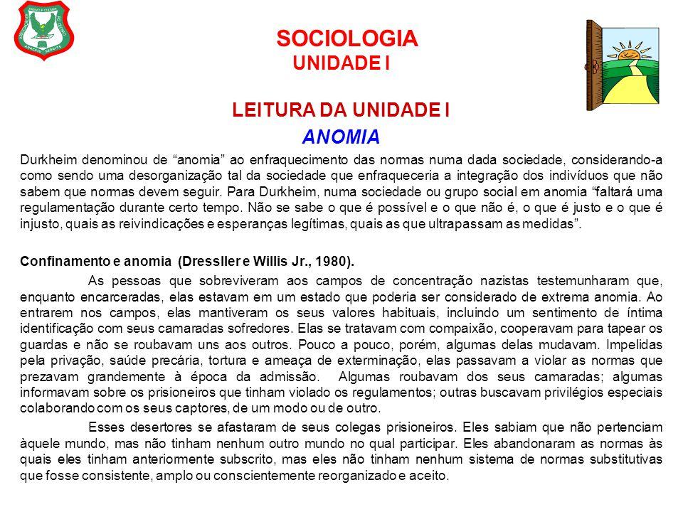 """SOCIOLOGIA UNIDADE I LEITURA DA UNIDADE I ANOMIA Durkheim denominou de """"anomia"""" ao enfraquecimento das normas numa dada sociedade, considerando-a como"""