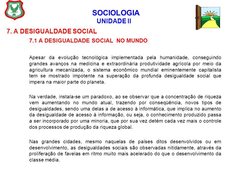 SOCIOLOGIA UNIDADE II 7. A DESIGUALDADE SOCIAL 7.1 A DESIGUALDADE SOCIAL NO MUNDO Apesar da evolução tecnológica implementada pela humanidade, consegu