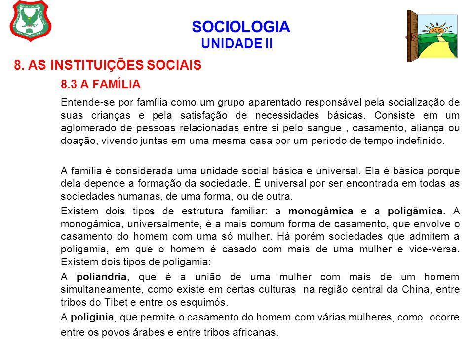 SOCIOLOGIA UNIDADE II 8. AS INSTITUIÇÕES SOCIAIS 8.3 A FAMÍLIA Entende-se por família como um grupo aparentado responsável pela socialização de suas c