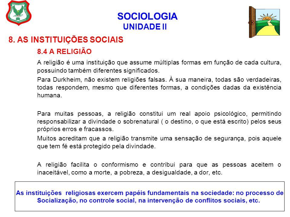 SOCIOLOGIA UNIDADE II 8. AS INSTITUIÇÕES SOCIAIS 8.4 A RELIGIÃO A religião é uma instituição que assume múltiplas formas em função de cada cultura, po