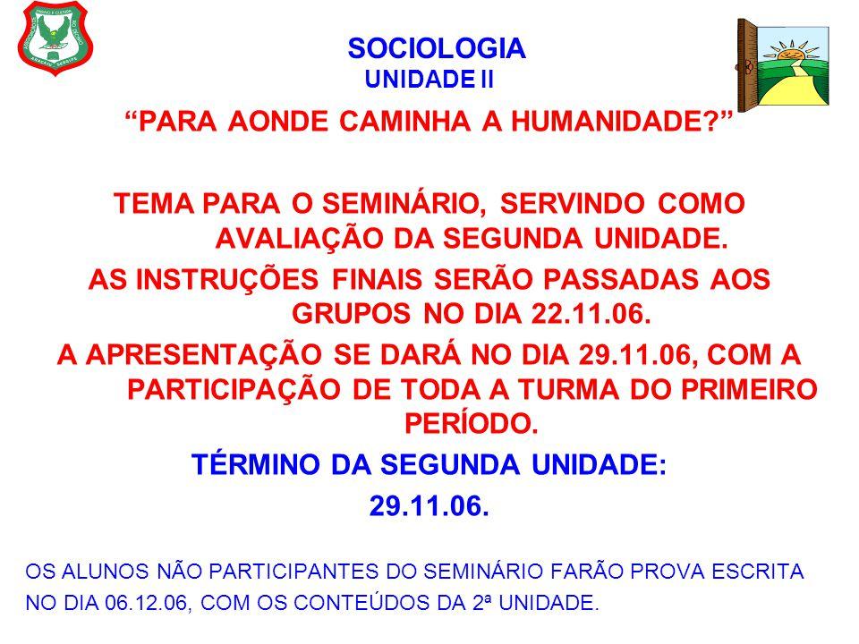 """SOCIOLOGIA UNIDADE II """"PARA AONDE CAMINHA A HUMANIDADE?"""" TEMA PARA O SEMINÁRIO, SERVINDO COMO AVALIAÇÃO DA SEGUNDA UNIDADE. AS INSTRUÇÕES FINAIS SERÃO"""