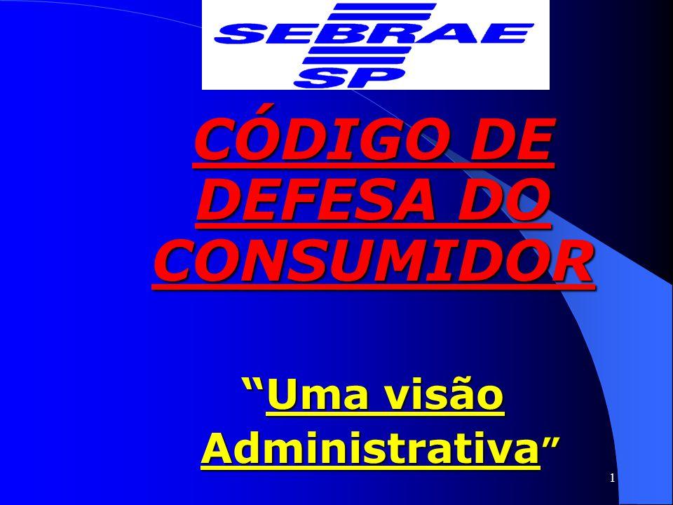 """1 CÓDIGO DE DEFESA DO CONSUMIDOR """"Uma visão Administrativa """" Administrativa """""""
