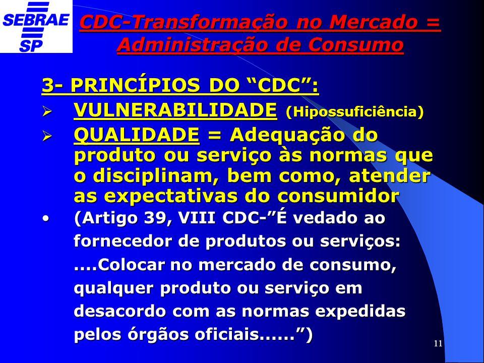 """11 CDC-Transformação no Mercado = Administração de Consumo 3- PRINCÍPIOS DO """"CDC"""":  VULNERABILIDADE (Hipossuficiência)  QUALIDADE = Adequação do pro"""