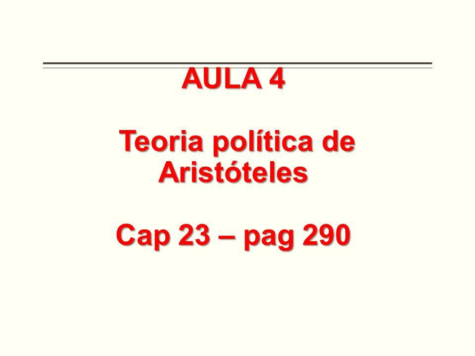AULA 4 Teoria política de Aristóteles Teoria política de Aristóteles Cap 23 – pag 290