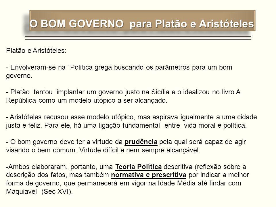 O BOM GOVERNO para Platão e Aristóteles Platão e Aristóteles: - Envolveram-se na ´Política grega buscando os parâmetros para um bom governo. - Platão