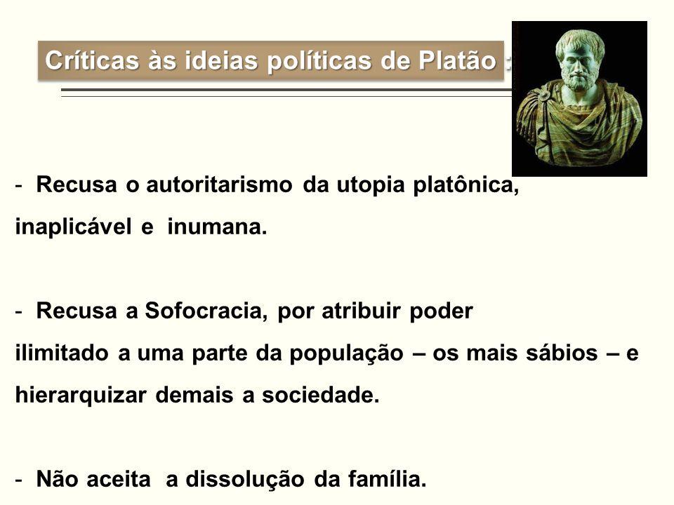 -Recusa o autoritarismo da utopia platônica, inaplicável e inumana. -Recusa a Sofocracia, por atribuir poder ilimitado a uma parte da população – os m