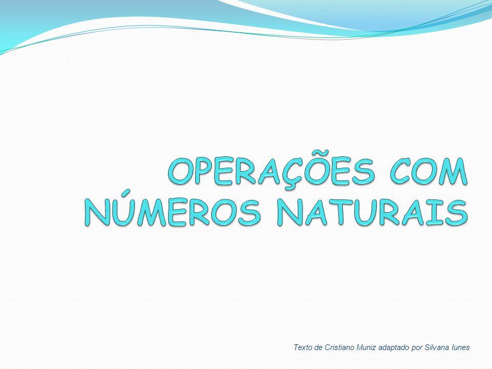 Ao estudarmos as 4 operações com naturais, pensamos em: Adição, Subtração, Multiplicação e Divisão.