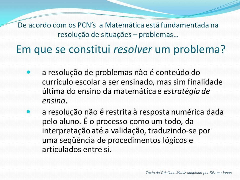 Em que se constitui resolver um problema?  a resolução de problemas não é conteúdo do currículo escolar a ser ensinado, mas sim finalidade última do