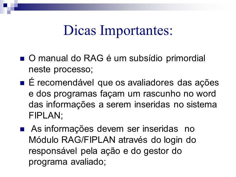 Dicas Importantes:  O manual do RAG é um subsídio primordial neste processo;  É recomendável que os avaliadores das ações e dos programas façam um r