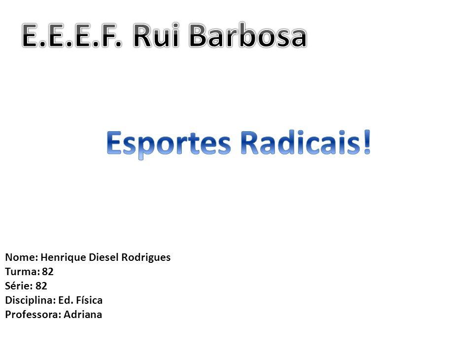 Nome: Henrique Diesel Rodrigues Turma: 82 Série: 82 Disciplina: Ed. Física Professora: Adriana