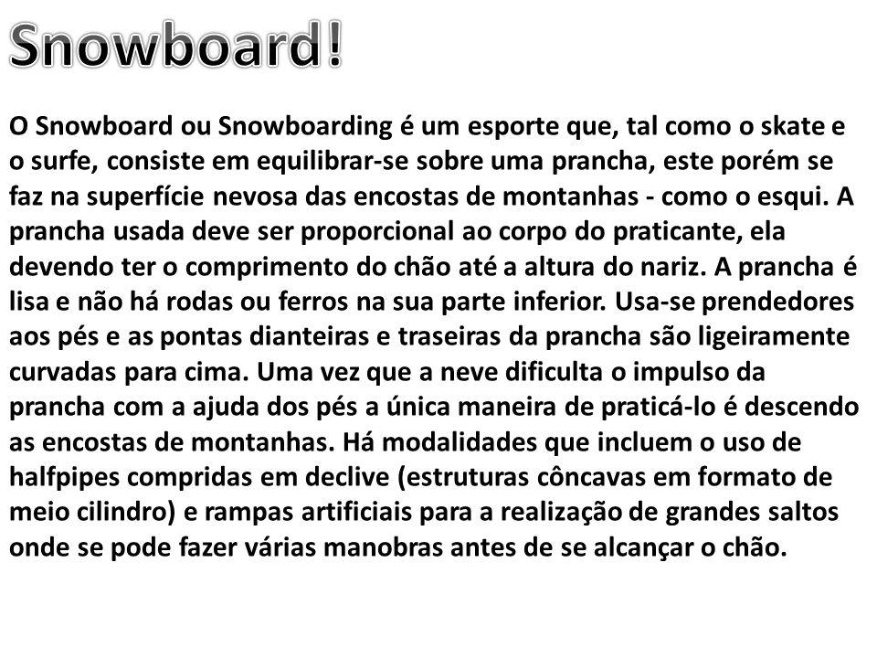 O Snowboard ou Snowboarding é um esporte que, tal como o skate e o surfe, consiste em equilibrar-se sobre uma prancha, este porém se faz na superfície