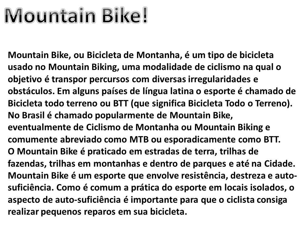 Mountain Bike, ou Bicicleta de Montanha, é um tipo de bicicleta usado no Mountain Biking, uma modalidade de ciclismo na qual o objetivo é transpor per