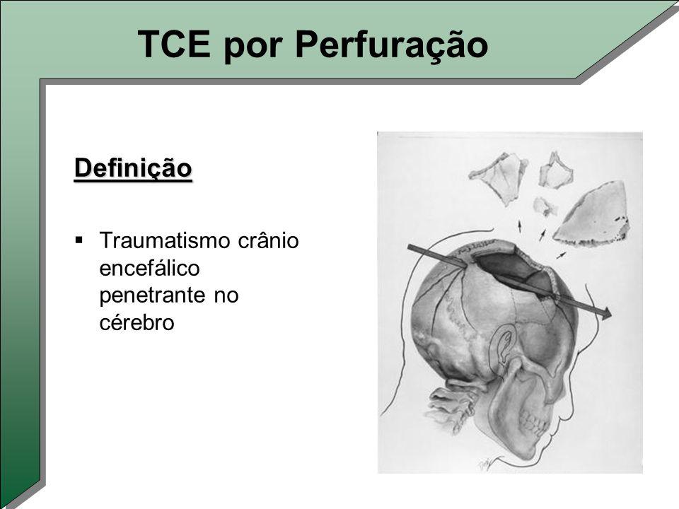 TCE por Perfuração Definição  Traumatismo crânio encefálico penetrante no cérebro