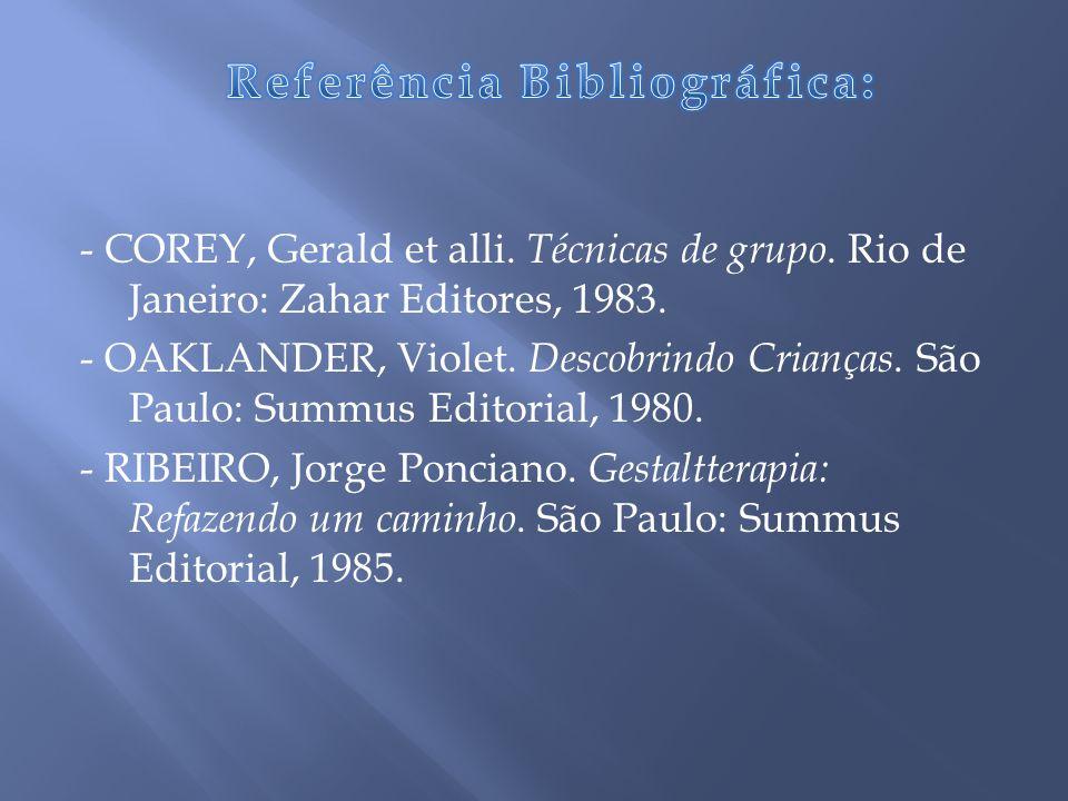 - COREY, Gerald et alli.Técnicas de grupo. Rio de Janeiro: Zahar Editores, 1983.