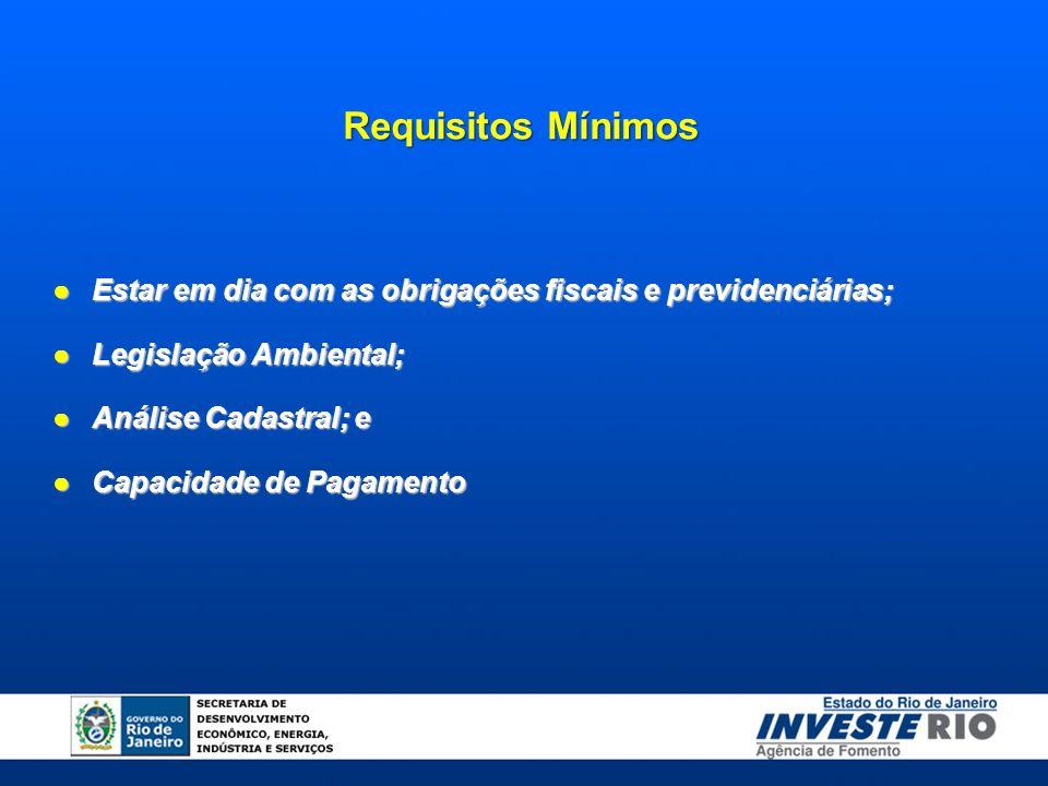 Requisitos Mínimos ●Estar em dia com as obrigações fiscais e previdenciárias; ●Legislação Ambiental; ●Análise Cadastral; e ●Capacidade de Pagamento