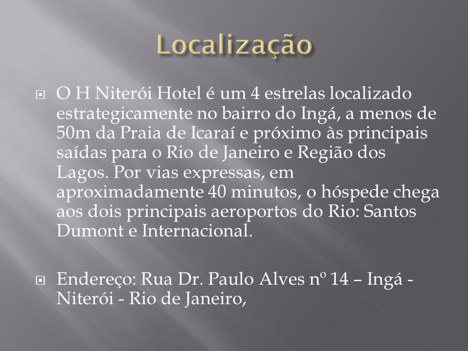  O H Niterói Hotel é um 4 estrelas localizado estrategicamente no bairro do Ingá, a menos de 50m da Praia de Icaraí e próximo às principais saídas para o Rio de Janeiro e Região dos Lagos.