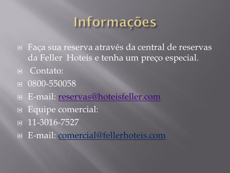  Faça sua reserva através da central de reservas da Feller Hoteis e tenha um preço especial.  Contato:  0800-550058  E-mail: reservas@hoteisfeller