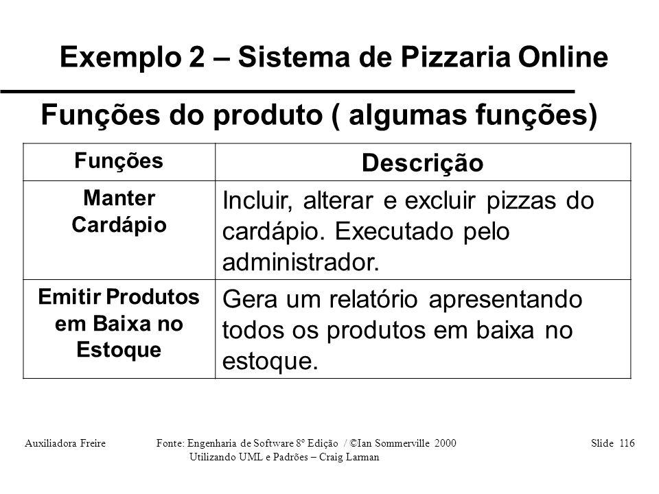 Auxiliadora Freire Fonte: Engenharia de Software 8º Edição / ©Ian Sommerville 2000 Slide 116 Utilizando UML e Padrões – Craig Larman Funções Descrição