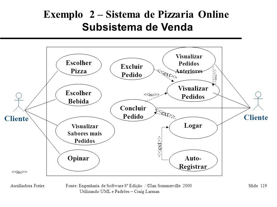Auxiliadora Freire Fonte: Engenharia de Software 8º Edição / ©Ian Sommerville 2000 Slide 119 Utilizando UML e Padrões – Craig Larman Exemplo 2 – Siste