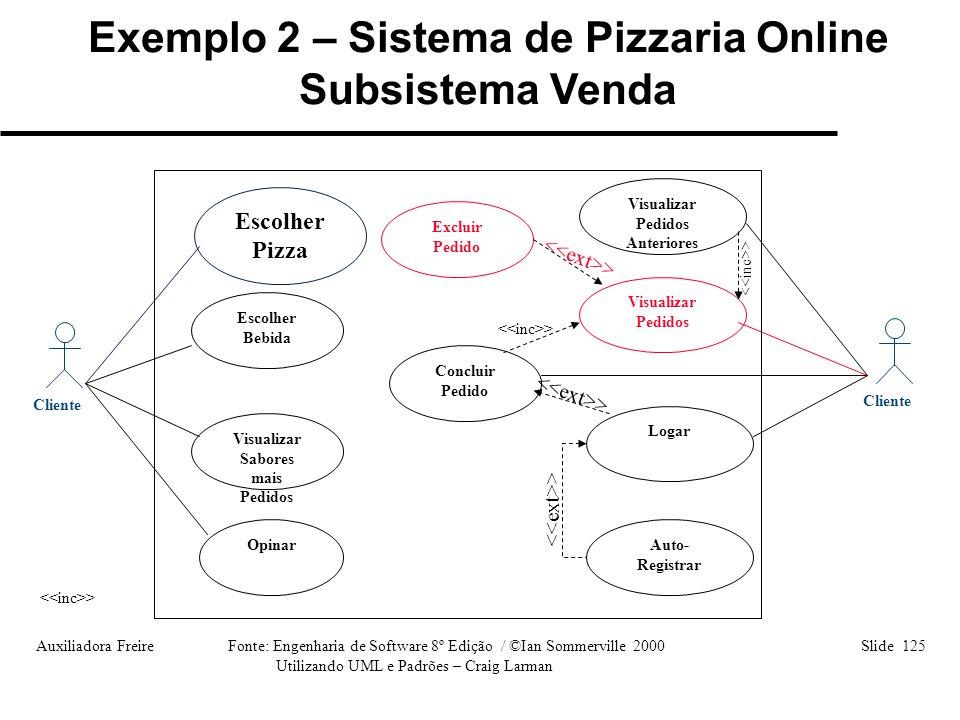 Auxiliadora Freire Fonte: Engenharia de Software 8º Edição / ©Ian Sommerville 2000 Slide 125 Utilizando UML e Padrões – Craig Larman Cliente Visualiza