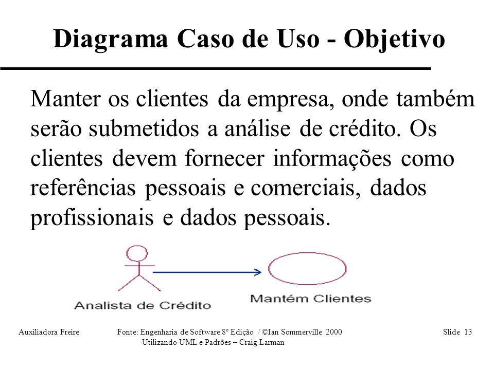 Auxiliadora Freire Fonte: Engenharia de Software 8º Edição / ©Ian Sommerville 2000 Slide 13 Utilizando UML e Padrões – Craig Larman Manter os clientes