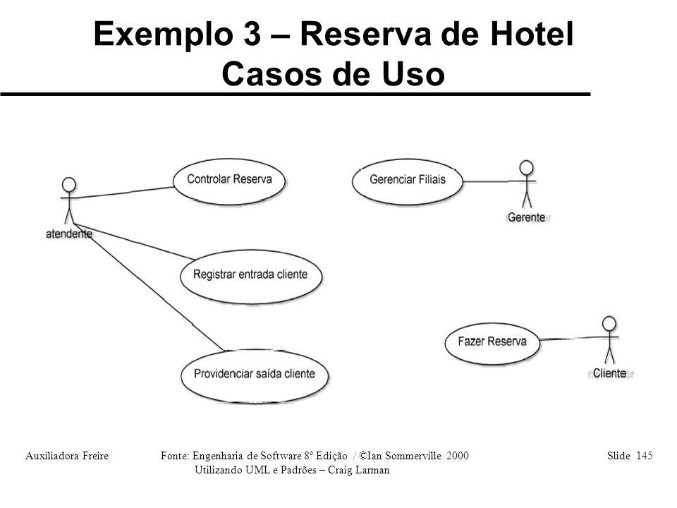 Auxiliadora Freire Fonte: Engenharia de Software 8º Edição / ©Ian Sommerville 2000 Slide 145 Utilizando UML e Padrões – Craig Larman Exemplo 3 – Reser