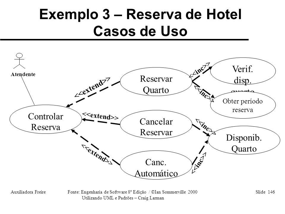 Auxiliadora Freire Fonte: Engenharia de Software 8º Edição / ©Ian Sommerville 2000 Slide 146 Utilizando UML e Padrões – Craig Larman Controlar Reserva