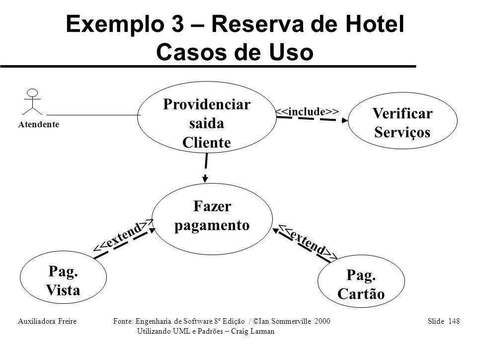 Auxiliadora Freire Fonte: Engenharia de Software 8º Edição / ©Ian Sommerville 2000 Slide 148 Utilizando UML e Padrões – Craig Larman Fazer pagamento A