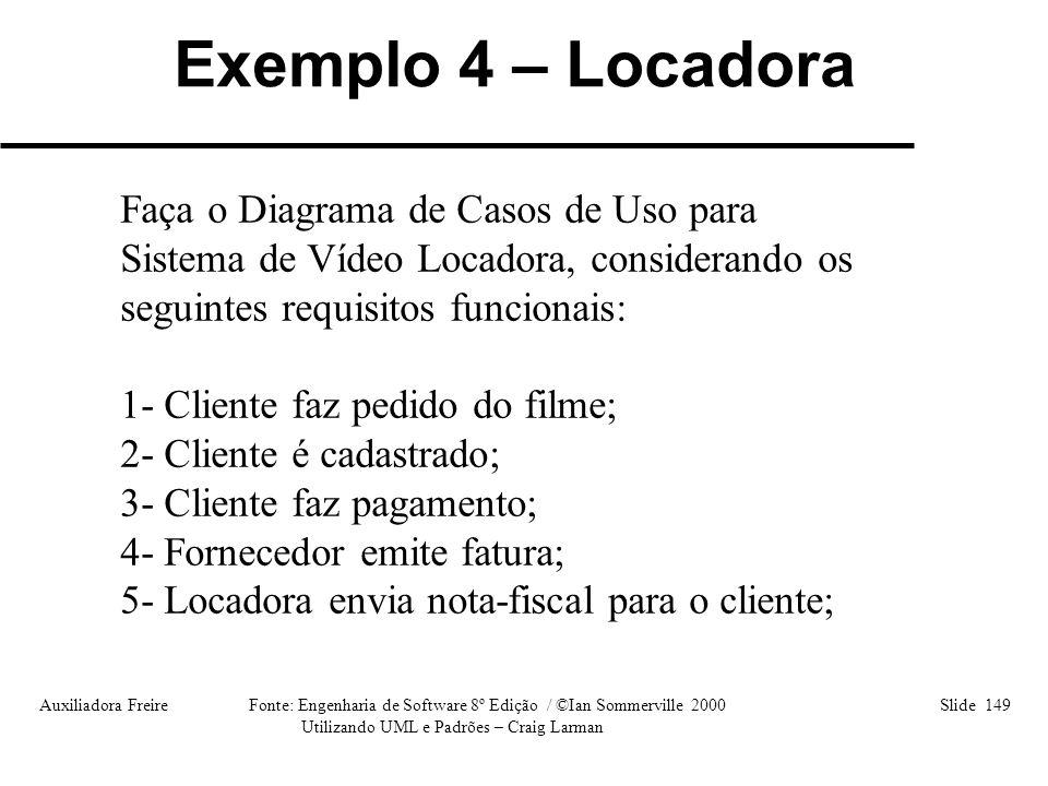 Auxiliadora Freire Fonte: Engenharia de Software 8º Edição / ©Ian Sommerville 2000 Slide 149 Utilizando UML e Padrões – Craig Larman Faça o Diagrama d