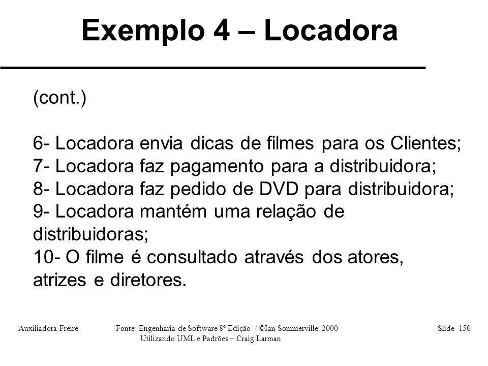 Auxiliadora Freire Fonte: Engenharia de Software 8º Edição / ©Ian Sommerville 2000 Slide 150 Utilizando UML e Padrões – Craig Larman (cont.) 6- Locado