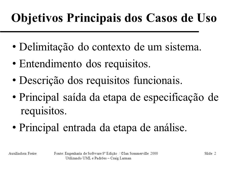 Auxiliadora Freire Fonte: Engenharia de Software 8º Edição / ©Ian Sommerville 2000 Slide 23 Utilizando UML e Padrões – Craig Larman Especificação dos Casos de Uso • Cada caso de uso no diagrama de casos de uso deve ser detalhado na especificação de caso de uso.