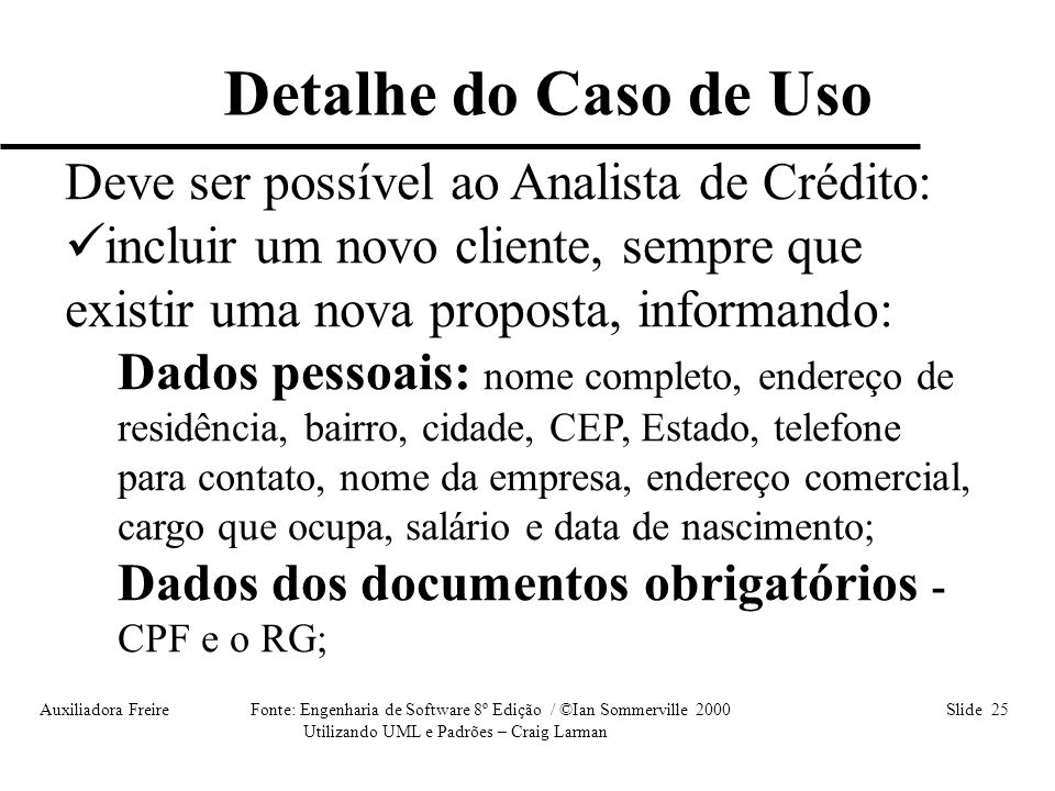 Auxiliadora Freire Fonte: Engenharia de Software 8º Edição / ©Ian Sommerville 2000 Slide 25 Utilizando UML e Padrões – Craig Larman Deve ser possível