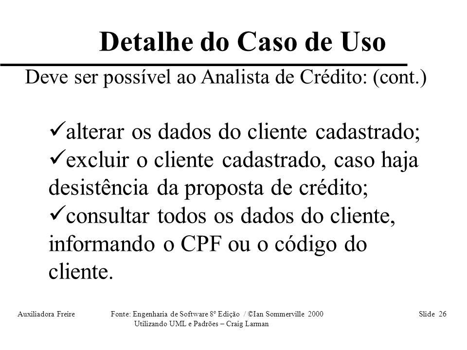 Auxiliadora Freire Fonte: Engenharia de Software 8º Edição / ©Ian Sommerville 2000 Slide 26 Utilizando UML e Padrões – Craig Larman Deve ser possível