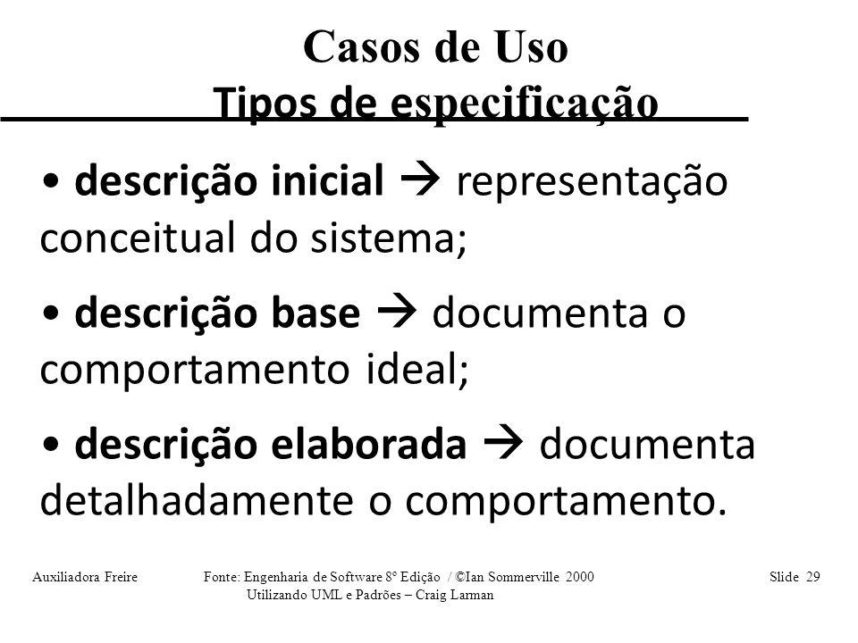 Auxiliadora Freire Fonte: Engenharia de Software 8º Edição / ©Ian Sommerville 2000 Slide 29 Utilizando UML e Padrões – Craig Larman Casos de Uso Tipos