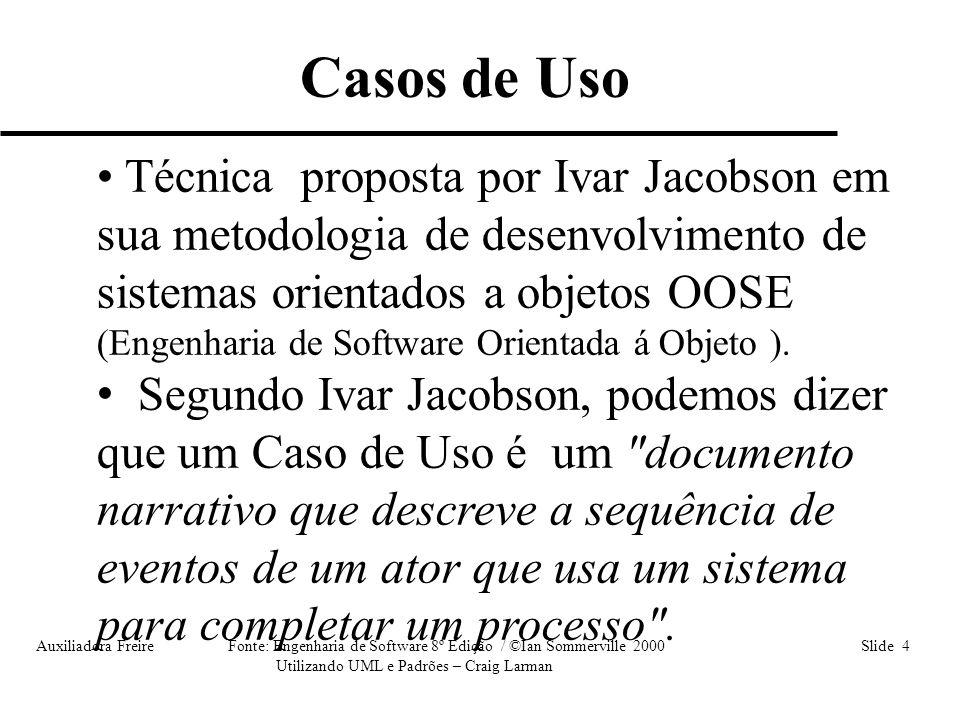 Auxiliadora Freire Fonte: Engenharia de Software 8º Edição / ©Ian Sommerville 2000 Slide 35 Utilizando UML e Padrões – Craig Larman Fluxos Alternativos Cenário 2 : Passo 1, Passo 2, A1, Passo 4 A1