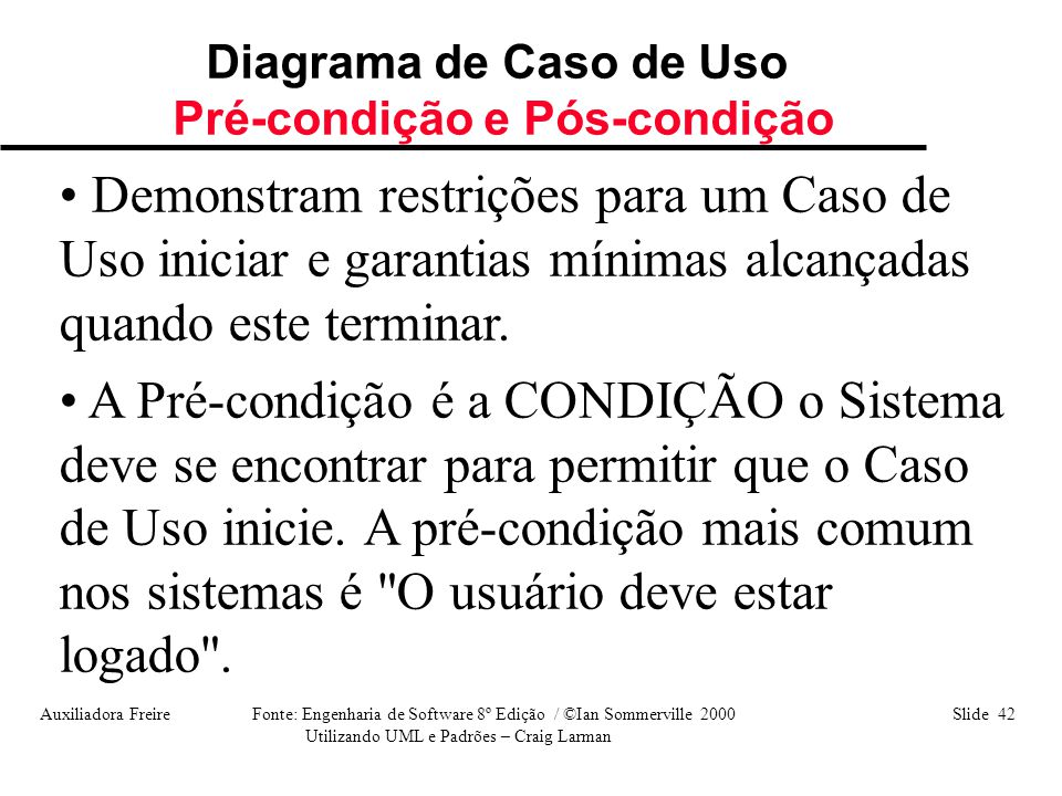 Auxiliadora Freire Fonte: Engenharia de Software 8º Edição / ©Ian Sommerville 2000 Slide 42 Utilizando UML e Padrões – Craig Larman • Demonstram restr