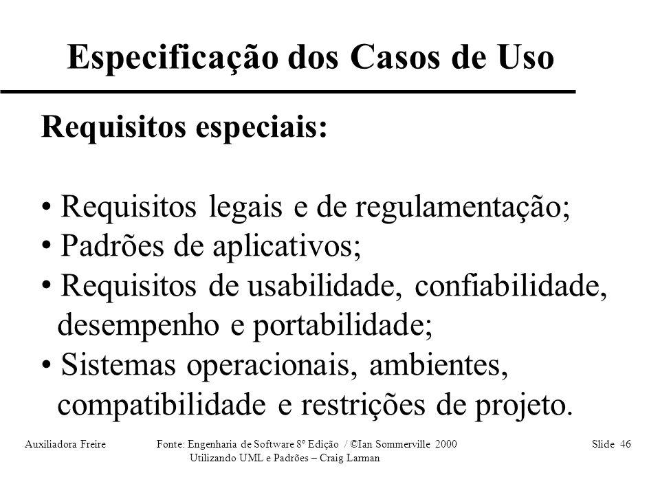 Auxiliadora Freire Fonte: Engenharia de Software 8º Edição / ©Ian Sommerville 2000 Slide 46 Utilizando UML e Padrões – Craig Larman Requisitos especia