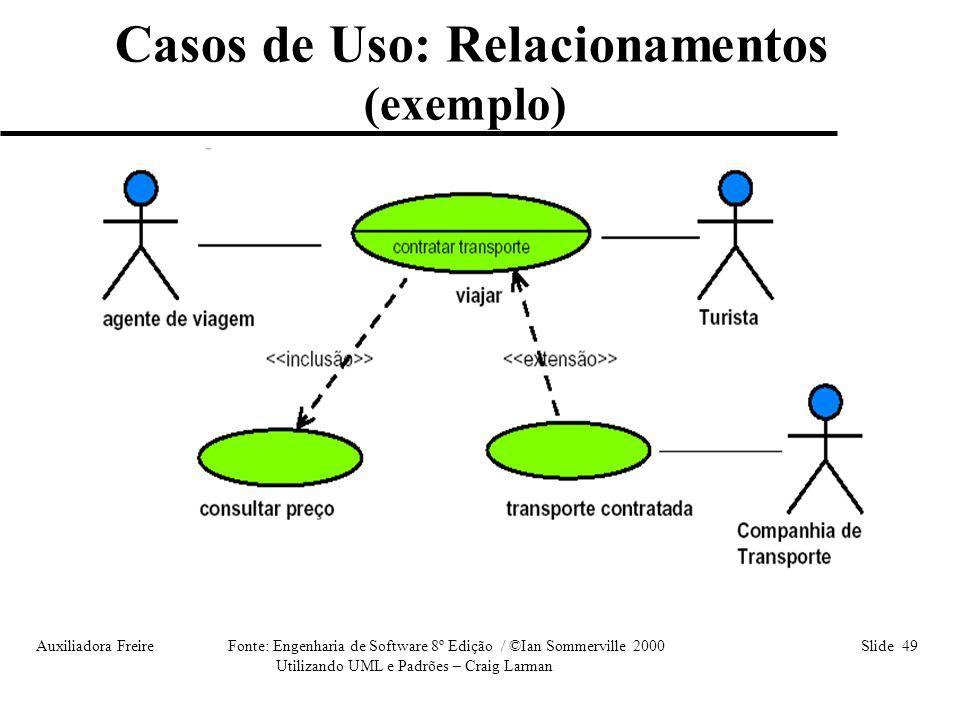 Auxiliadora Freire Fonte: Engenharia de Software 8º Edição / ©Ian Sommerville 2000 Slide 49 Utilizando UML e Padrões – Craig Larman Casos de Uso: Rela