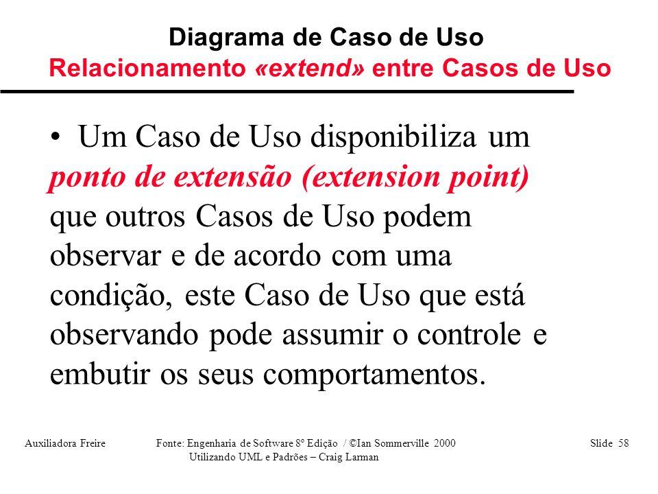 Auxiliadora Freire Fonte: Engenharia de Software 8º Edição / ©Ian Sommerville 2000 Slide 58 Utilizando UML e Padrões – Craig Larman Diagrama de Caso d