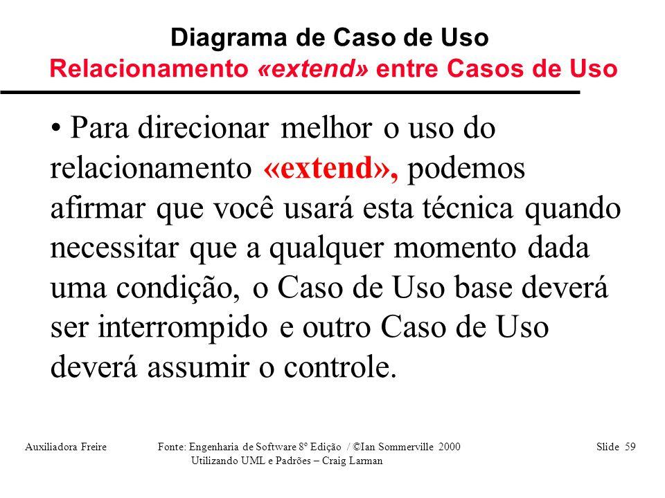 Auxiliadora Freire Fonte: Engenharia de Software 8º Edição / ©Ian Sommerville 2000 Slide 59 Utilizando UML e Padrões – Craig Larman Diagrama de Caso d